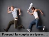 Pourquoi les couples se séparent…